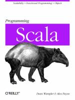 Dean Wampler, Alex Payne - Programming Scala - Scalability = Functional Programming + Objects (Animal Guide) - 2009