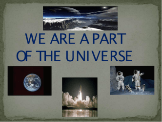 We're a part of the universe