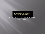 YOUR GAME. HOW WELL DO YUO KNOW BRITAIN