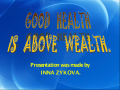 Good Health is above wealth Zykova I.