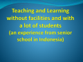 Teaching and Learning without facilities and with a