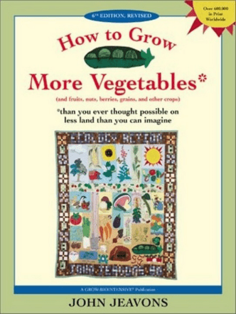 How to Grow More Vegetables : And Fruits, Nuts, Berries, Grains