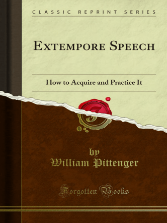 Extempore Speech: How to Acquire and Practice It - Forgotten Books