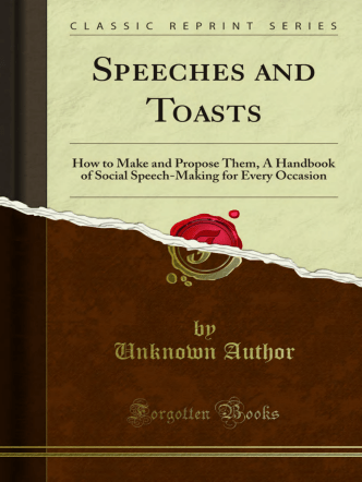 Speeches and Toasts: How to Make and Propose - Forgotten Books