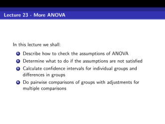 Lecture 23 - More ANOVA In this lecture we shall: Describe how to