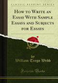 How to Write an Essay With Sample Essays and - Forgotten Books