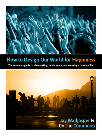 How to Design Our World for Happiness - On the Commons
